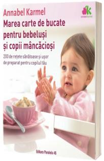 Marea carte de bucate pentru bebelusi mancaciosi. 200 de retete sanatoase si usor de preparat pentru copilul tau
