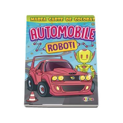 Marea carte de colorat. Automobile & Roboti