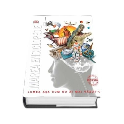 Marea enciclopedie a elevului - Lumea asa cum nu ai mai vazut-o (Editie noua, revizuita si actualizata)