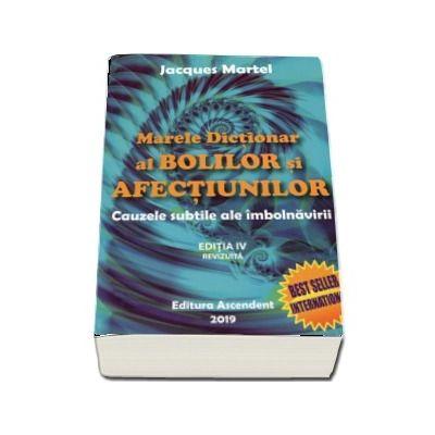 Marele dictionar al bolilor si afectiunilor. Cauzele subtile ale imbolnavirii, editia a IV-a revizuita