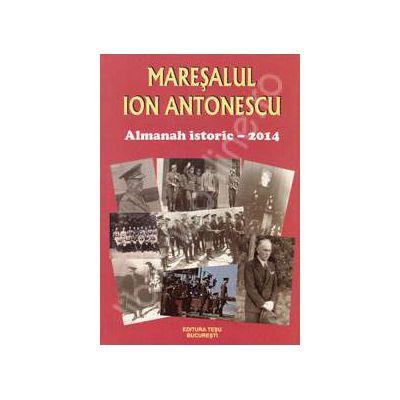 Maresalul Ion Antonescu . Almanah istoric 2014