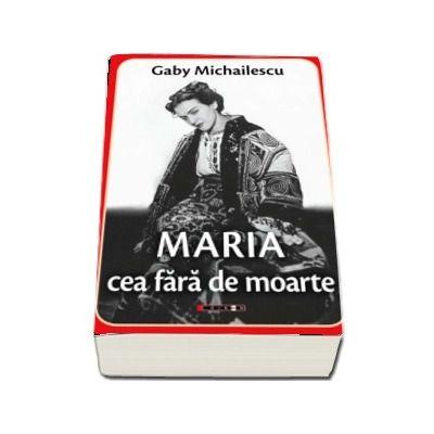 Maria cea fara de moarte (editia a II-a) - Gaby Michailescu