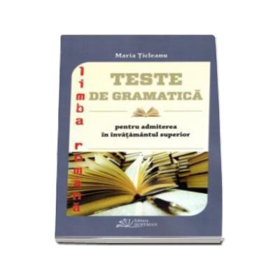 Maria Ticleanu - Limba romana. Teste de gramatica pentru admiterea in invatamanul superior