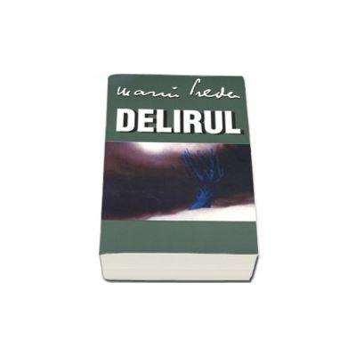 Marin Preda. Delirul (Editie, necartonata)