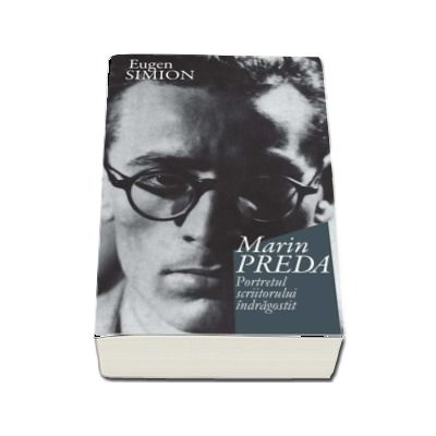 Marin Preda. Portretul scriitorului indragostit