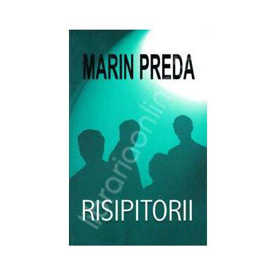 Marin Preda. Risipitorii (Editie, necartonata)