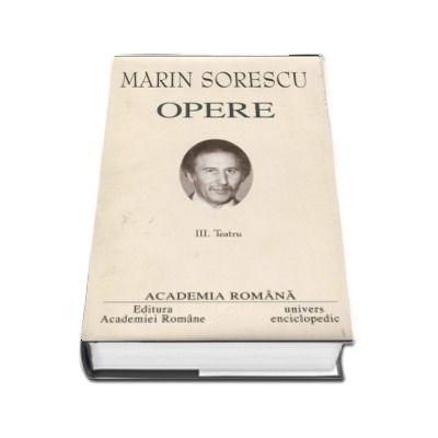 Marin Sorescu - Opere fundamentale, volumul III (Teatru)