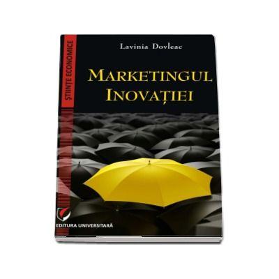 Markentingul inovatiei - Lavinia Dovleac