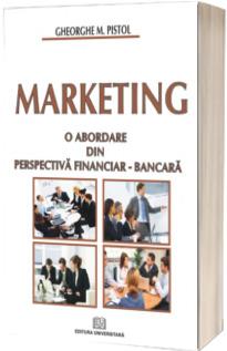 Marketing. O abordare din perspectiva financiar-bancara