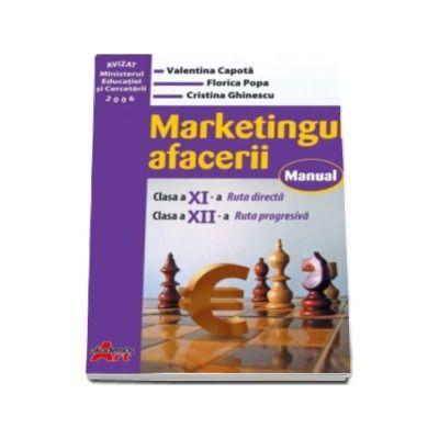 Marketingul afacerii. Manual pentru clasa a XI-a (ruta directa) si a XII-a (ruta progresiva)
