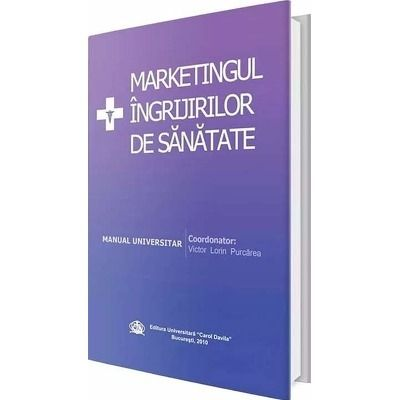 Marketingul ingrijirilor de sanatate. Manual universitar