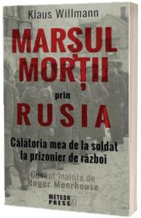 Marsul mortii prin Rusia. Calatoria mea de la soldat la prizonier de razboi