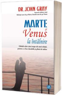 Marte si Venus la intalnire. Ghidul celor cinci etape ale unei relatii, pentru a o face durabila si plina de iubire