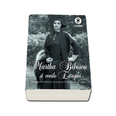 Martha Bibescu si vocile Europei - Corespondenta si dosar CNSAS 1941-1945 (Volum editat de Alina Pavelescu)