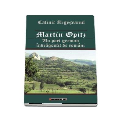 Martin Opitz - Un poet german indragostit de romani (Calin Argeseanul)