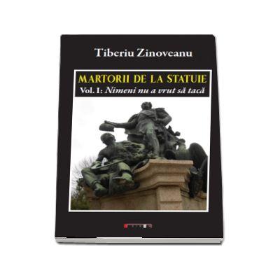 Martorii de la statuie - Vol I: Nimeni nu a vrut sa taca