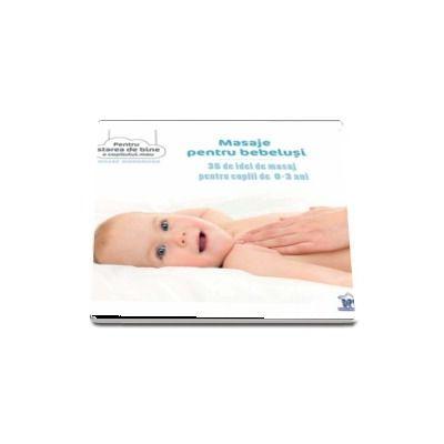 Masaje pentru bebelusi - 35 de idei de masaj pentru copiii de 0-3 ani (Colectia Pentru starea de bine a copilului meu)
