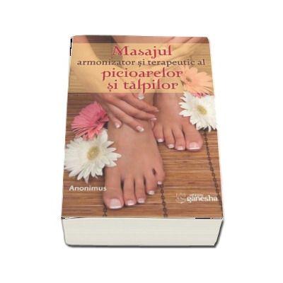 Masajul armonizator si terapeutic al picioarelor si al talpilor