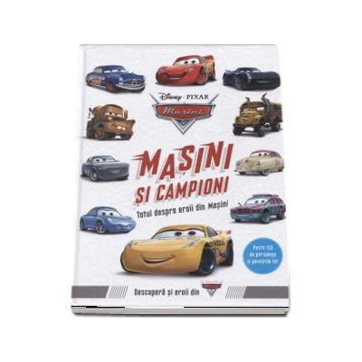 Masini si campioni. Totul despre eroii din Masini - Peste 150 de personaje si povestile lor (Editie Hardcover)