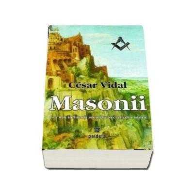 Masonii. Cea mai influenta societate secreta din istorie
