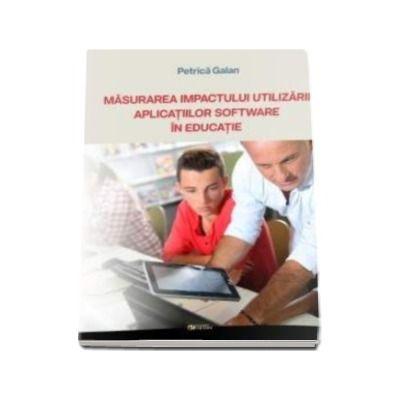 Masurarea impactului utilizarii aplicatiilor software in educatie - Galan Petrica