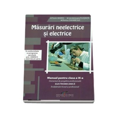 Masurari neelectrice si electrice. Manual pentru clasa a IX-a Domeniul de pregatire profesionala: ELECTROMECANICA
