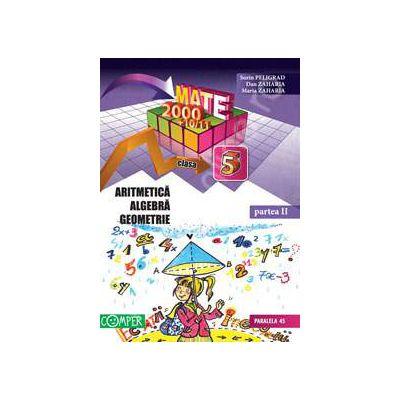 Mate 2000+10/11 - Partea a II-a, clasa a 5-a. Aritmetica, algebra, geometrie