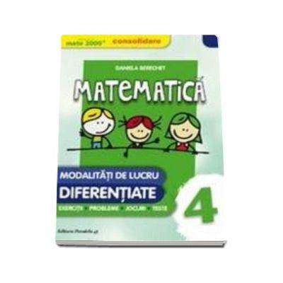 Mate 2000 - Consolidare. Matematica pentru clasa a IV-a. Modalitati de lucru diferentiate, exercitii, probleme, jocuri, teste