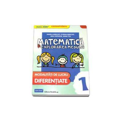 MATE 2000 - CONSOLIDARE. Matematica si explorarea mediului, pentru clasa I. Modalitati de lucru diferentiate