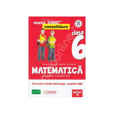 Mate 2000 pentru clasa a VI-a. Partea a II-a, CONSOLIDARE. Matematica - Algebra, geometrie. Editia a II-a revizuita