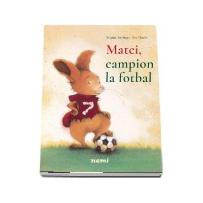 Matei, campion la fotbal - Brigitte Weninger (Editie ilustrata)