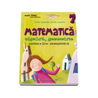 Matematica 2000 Initiere 2015-2016 algebra, geometrie clasa a VII-a partea a II-a, (Editia a IV-a, revizuita)