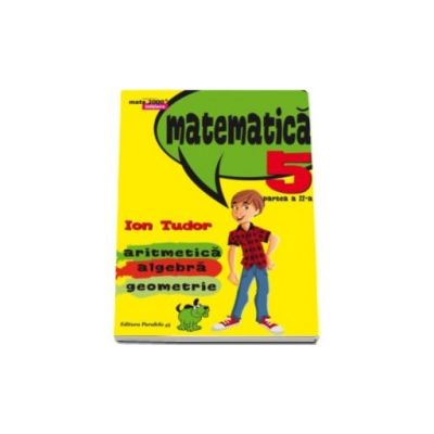 Matematica 2000 Initiere 2015-2016 aritmetica, algebra, geometrie clasa a V-a partea a II-a, (Editia a IV-a, revizuita)