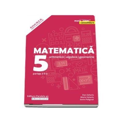 Matematica. Aritmetica, algebra, geometrie. Clasa a V-a. Consolidare. Partea a II-a - Editia, a VII-a, revizuita si adaugita