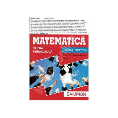 Matematica bacalaureat 2014, Filiera tehnologica - Exercitii recapitulative. Teste (Rosie)