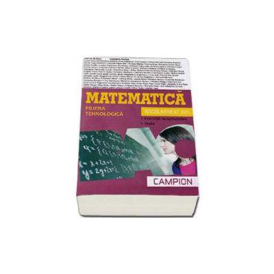 Matematica bacalaureat 2015, Filiera tehnologica. Exercitii recapitulative. Teste (Maro)