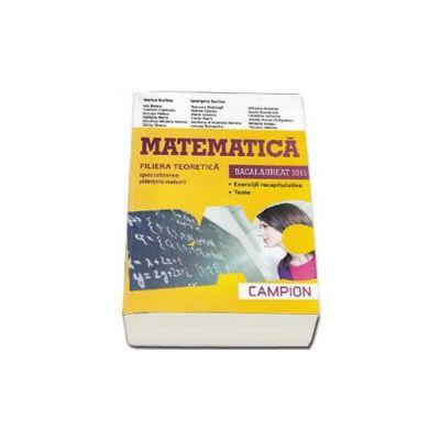Matematica bacalaureat 2015, Filiera teoretica - Specializarea Stiintele-Naturii. Exercitii recapitulative. Teste (Galbena)