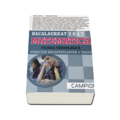 Matematica bacalaureat 2017, Filiera tehnologica. Exercitii recapitulative. Teste (Albastru)