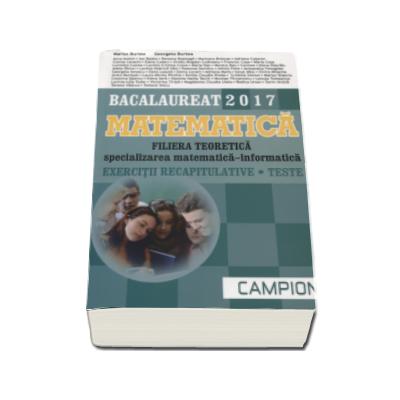 Matematica Bacalaureat 2017, Filiera teoretica - Specializarea Matematica-Informatica. Exercitii recapitulative. Teste