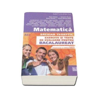 Matematica breviar teoretic - M1. Exercitii si teste de evaluare pentru bacalaureat - Petre Simion
