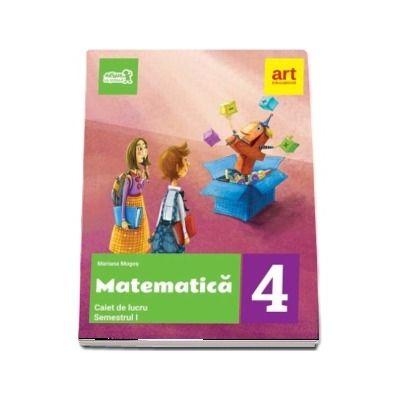 Matematica. Caiet de lucru pentru Clasa a IV-a - Semestrul al II-lea - Mariana Mogos (Avizat M.E.N. 2018)