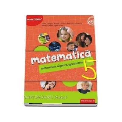 Matematica, caiet de lucru pentru clasa a V-a, semestrul I. Consolidare si aprofundare - Aritmetica, algebra, geometrie (Editie 2018)