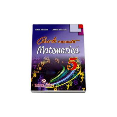 Matematica caiet de vacanta pentru clasa a V-a - Artur Balauca