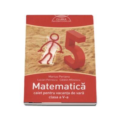 Matematica caiet pentru vacanta de vara clasa a V-a - Clubul matematicienilor (Editia 2016)