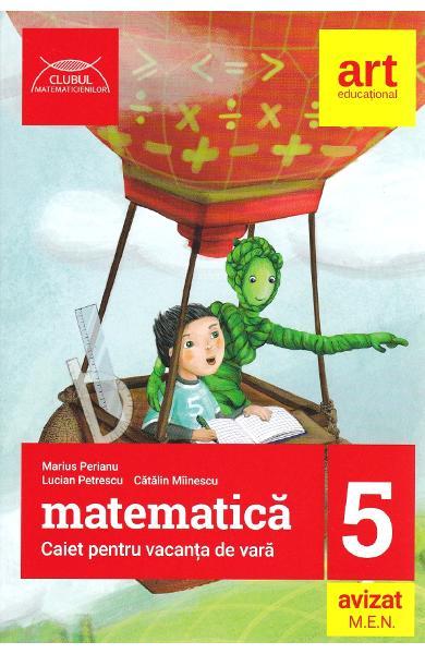 Matematica caiet pentru vacanta de vara clasa a V-a. Clubul matematicienilor - Marius Perianu (Editia 2019)
