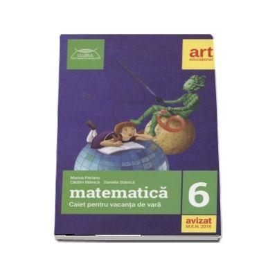Matematica caiet pentru vacanta de vara clasa a VI-a. Clubul matematicienilor - Marius Perianu (Editia 2018)