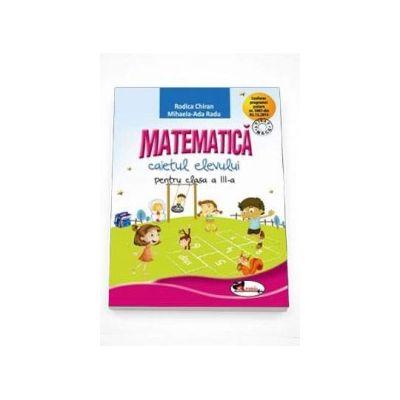 Matematica, caietul elevului pentru clasa a III-a - Rodica Chiran