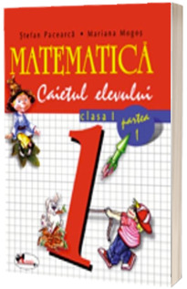Matematica. Caietul elevului pentru clasa I. Partea I - Stefan Pacearca