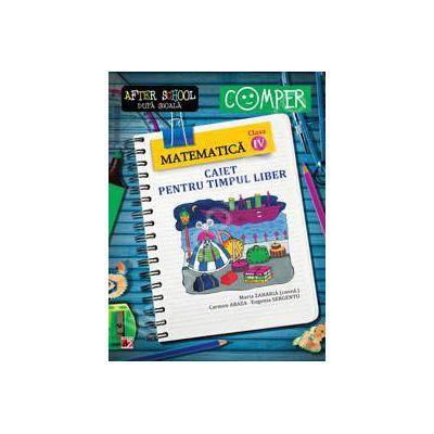 Matematica clasa a IV-a. Caiet pentru timpul liber. Colectia - Comper, after school