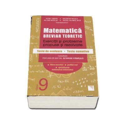 Matematica clasa a IX-a. Breviar teoretic cu exercitii si probleme propuse si rezolvate, teste de evaluare, teste sumative Petre Simion (Editie 2017)